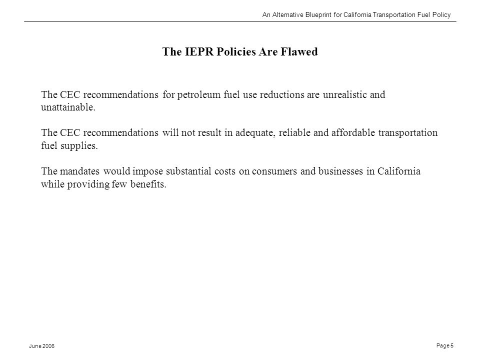 An Alternative Blueprint for California Transportation Fuel Policy June 2006 Page 5 The IEPR Policies Are Flawed The CEC recommendations for petroleum