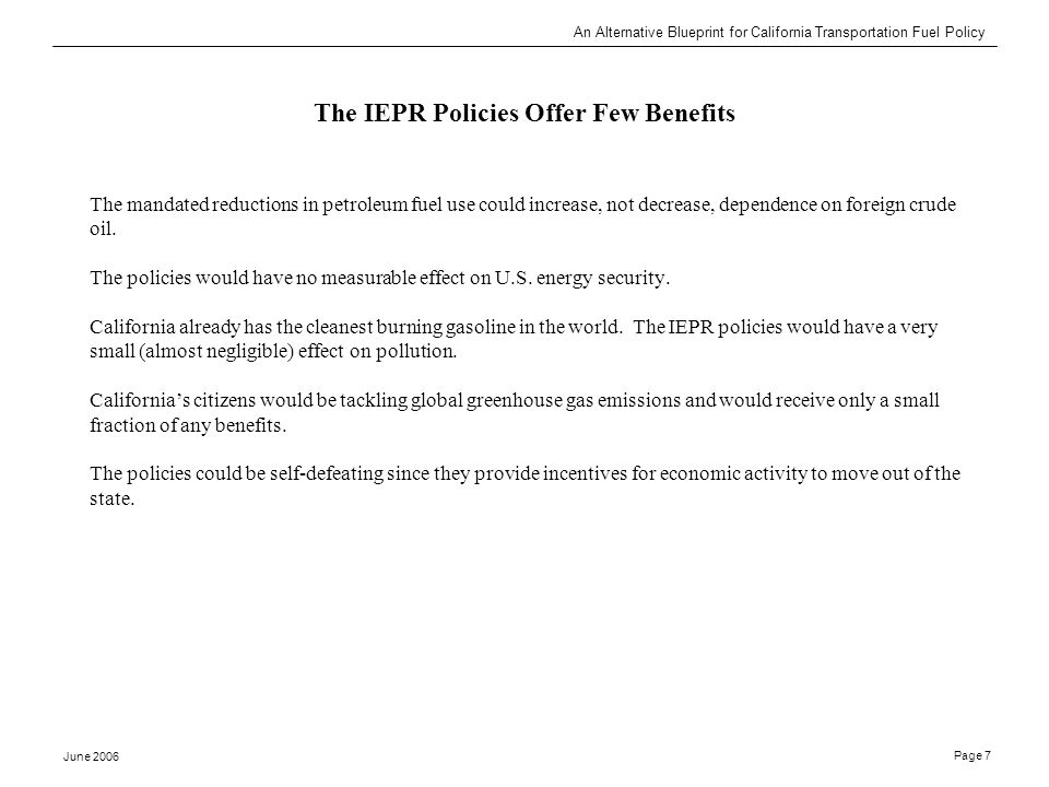 An Alternative Blueprint for California Transportation Fuel Policy June 2006 Page 7 The IEPR Policies Offer Few Benefits The mandated reductions in pe