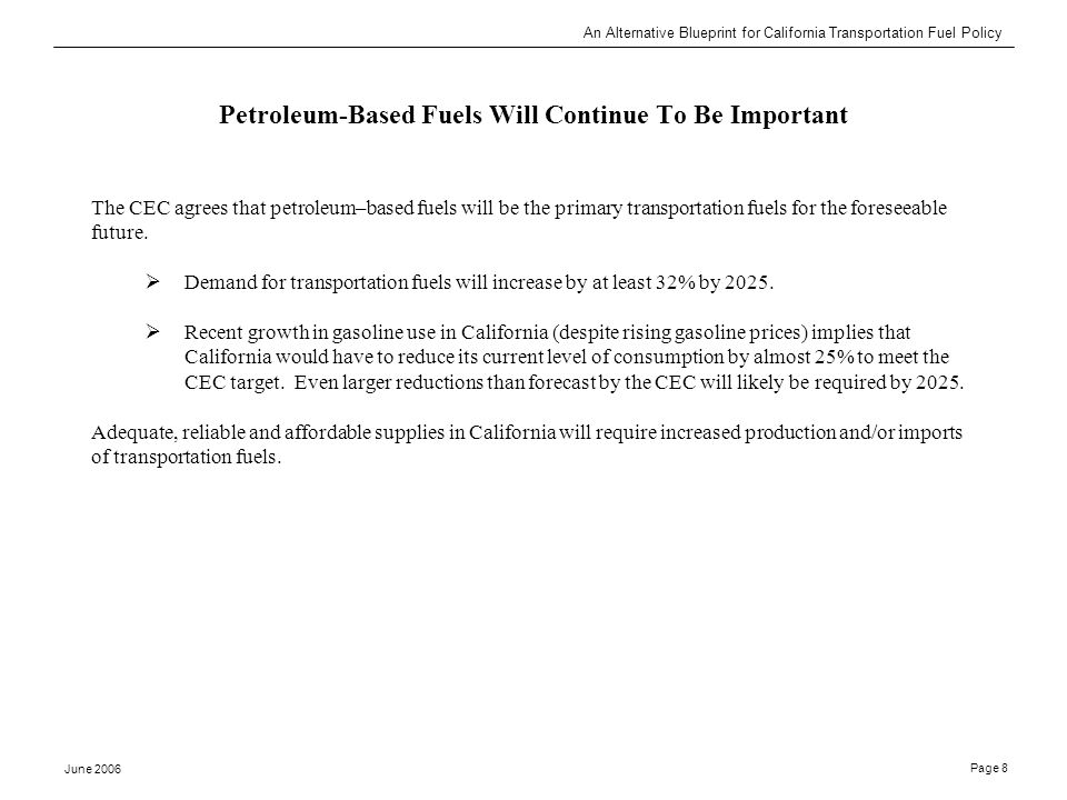 An Alternative Blueprint for California Transportation Fuel Policy June 2006 Page 8 Petroleum-Based Fuels Will Continue To Be Important The CEC agrees