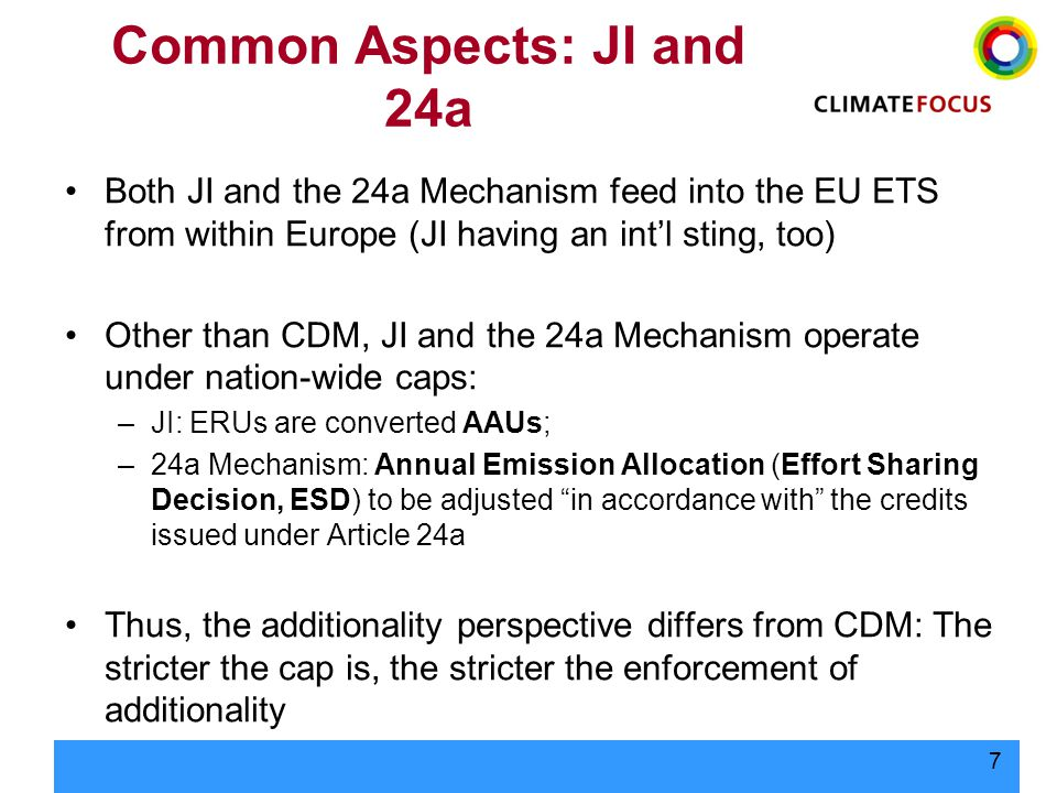 7 Common Aspects: JI and 24a Both JI and the 24a Mechanism feed into the EU ETS from within Europe (JI having an int'l sting, too) Other than CDM, JI