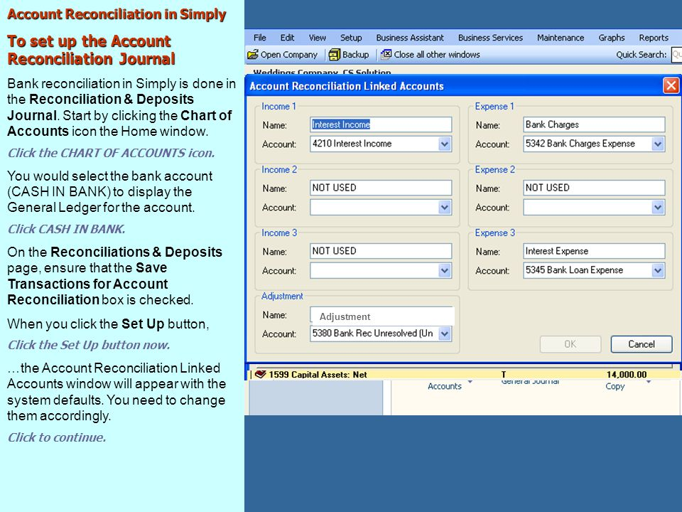 Account Reconciliation in Simply To set up the Account Reconciliation Journal Bank reconciliation in Simply is done in the Reconciliation & Deposits Journal.