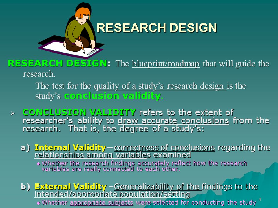 4 RESEARCH DESIGN RESEARCH DESIGN  CONCLUSION VALIDITY refers to the extent of researcher's ability to draw accurate conclusions from the research. T
