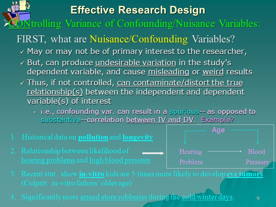 10 Effective Research Design – Conducting the experiment in a controlled environment (e.g., laboratory), where we can hold values of potential confounding variables constant.
