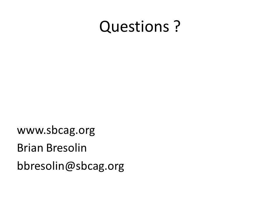 Questions www.sbcag.org Brian Bresolin bbresolin@sbcag.org