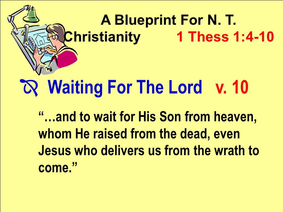 A Blueprint For N. T. Christianity 1 Thess 1:4-10 Î Waiting For The Lord v.