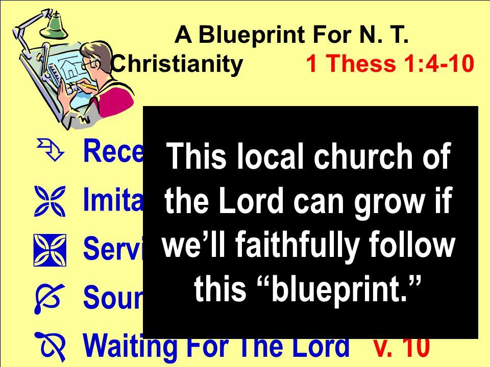 A Blueprint For N. T. Christianity 1 Thess 1:4-10 Ê Receiving The Word v. 5 Ë Imitating The Apostles v. 6 Ì Serving As Examples v. 7 Í Sounding Out Th