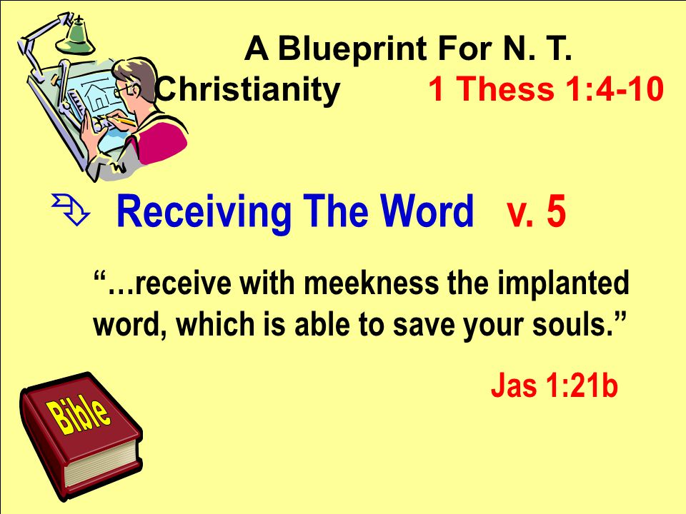 A Blueprint For N. T. Christianity 1 Thess 1:4-10 Ê Receiving The Word v.