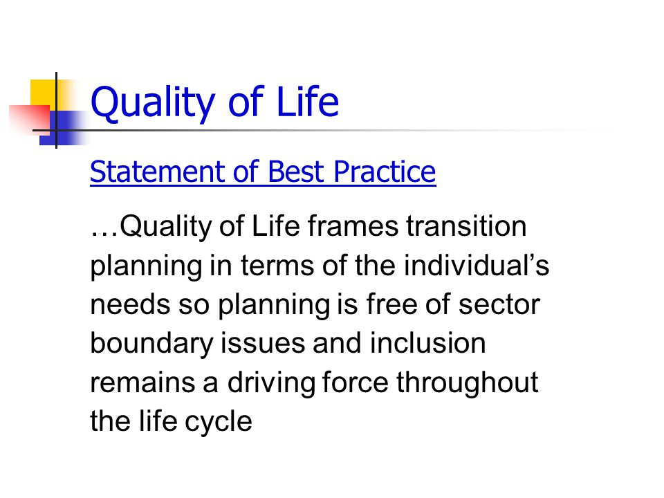 Quality of Life Statement of Best Practice …Quality of Life frames transition planning in terms of the individual's needs so planning is free of sector boundary issues and inclusion remains a driving force throughout the life cycle
