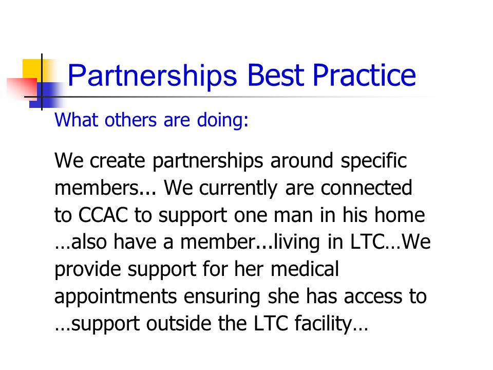 Partnerships Best Practice What others are doing: We create partnerships around specific members...
