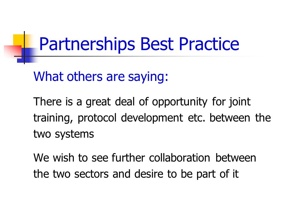 Partnerships Best Practice What others are saying: There is a great deal of opportunity for joint training, protocol development etc.