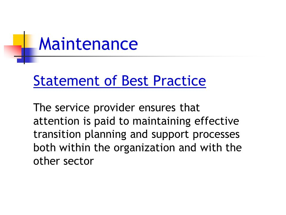 Maintenance Statement of Best Practice The service provider ensures that attention is paid to maintaining effective transition planning and support processes both within the organization and with the other sector