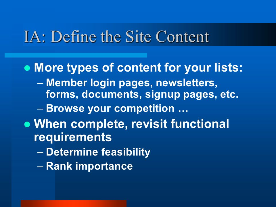 IA: Define the Site Content More types of content for your lists: –Member login pages, newsletters, forms, documents, signup pages, etc.