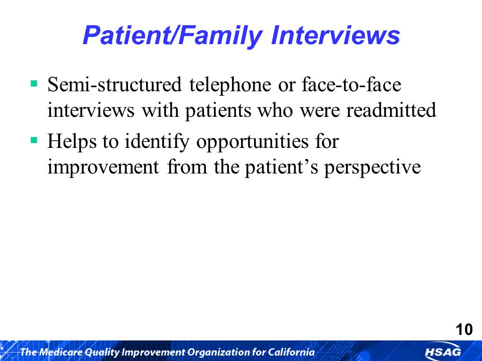 10 Patient/Family Interviews  Semi-structured telephone or face-to-face interviews with patients who were readmitted  Helps to identify opportunities for improvement from the patient's perspective