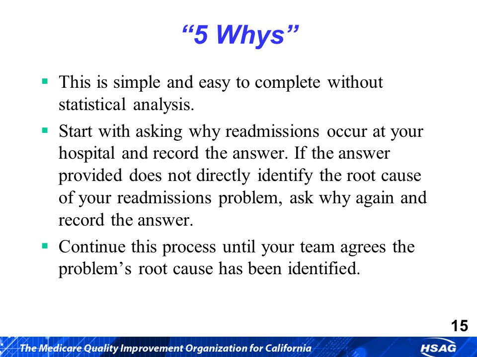 15 5 Whys  This is simple and easy to complete without statistical analysis.