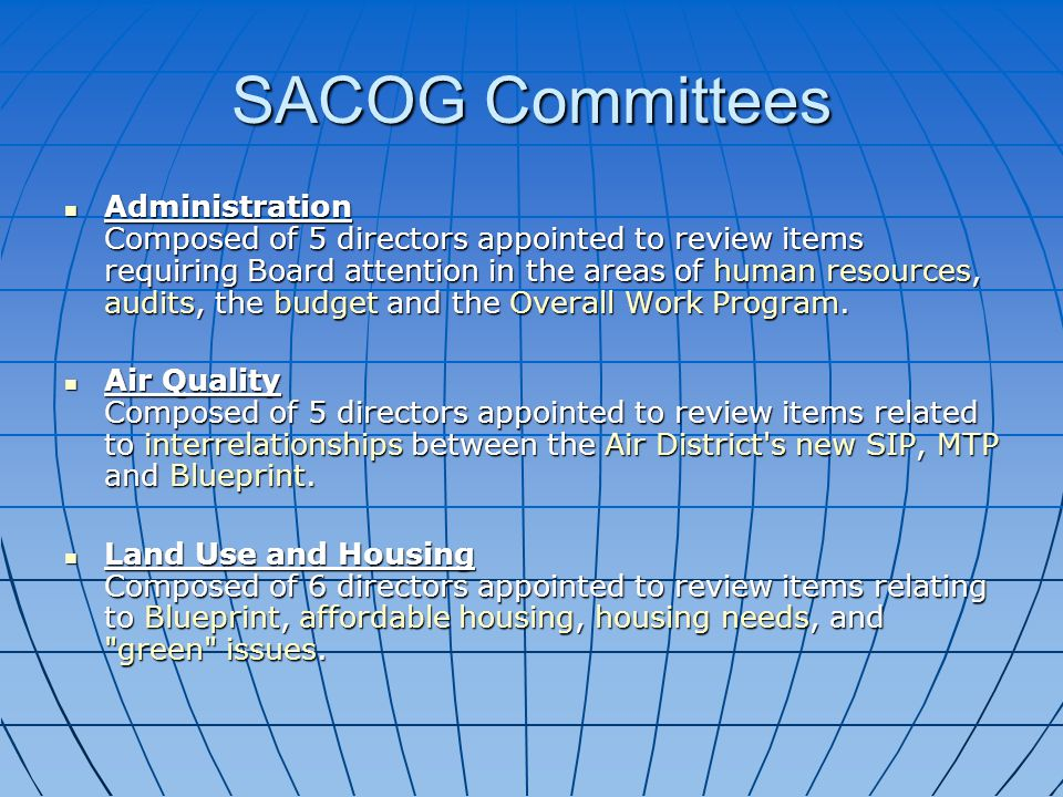 SACOG Committees Administration Composed of 5 directors appointed to review items requiring Board attention in the areas of human resources, audits, the budget and the Overall Work Program.