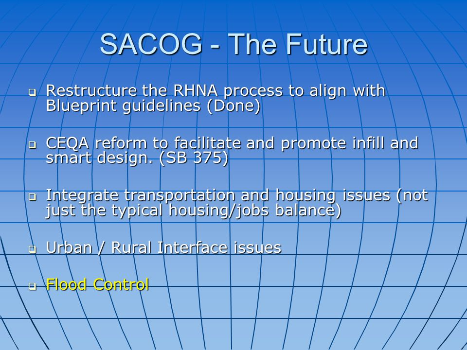  Restructure the RHNA process to align with Blueprint guidelines (Done)  CEQA reform to facilitate and promote infill and smart design.
