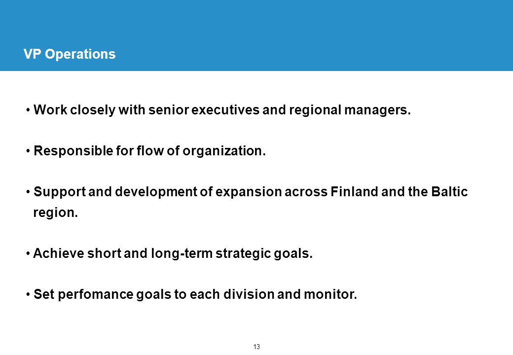 13 VP Operations Work closely with senior executives and regional managers.