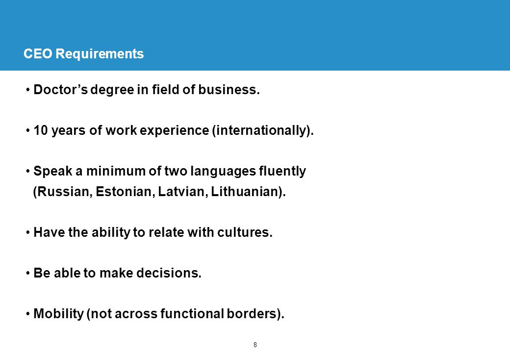 8 CEO Requirements Doctor's degree in field of business.