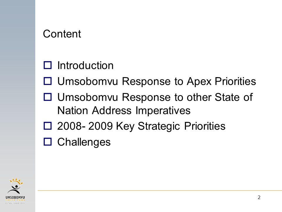 2  Introduction  Umsobomvu Response to Apex Priorities  Umsobomvu Response to other State of Nation Address Imperatives  2008- 2009 Key Strategic Priorities  Challenges Content
