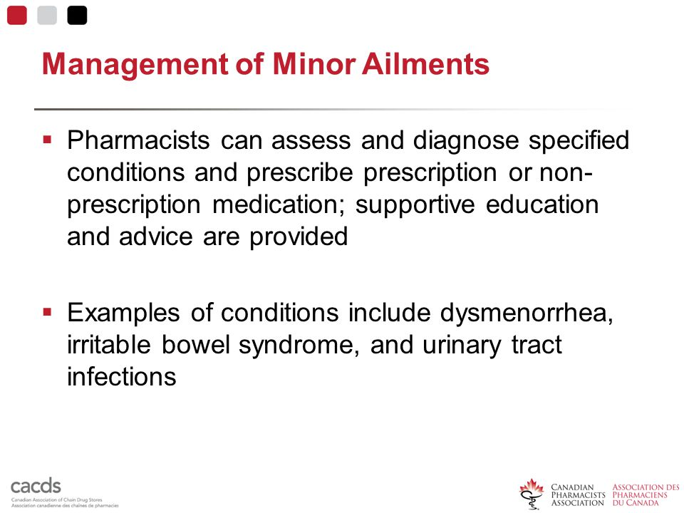 Management of Minor Ailments  Pharmacists can assess and diagnose specified conditions and prescribe prescription or non- prescription medication; su