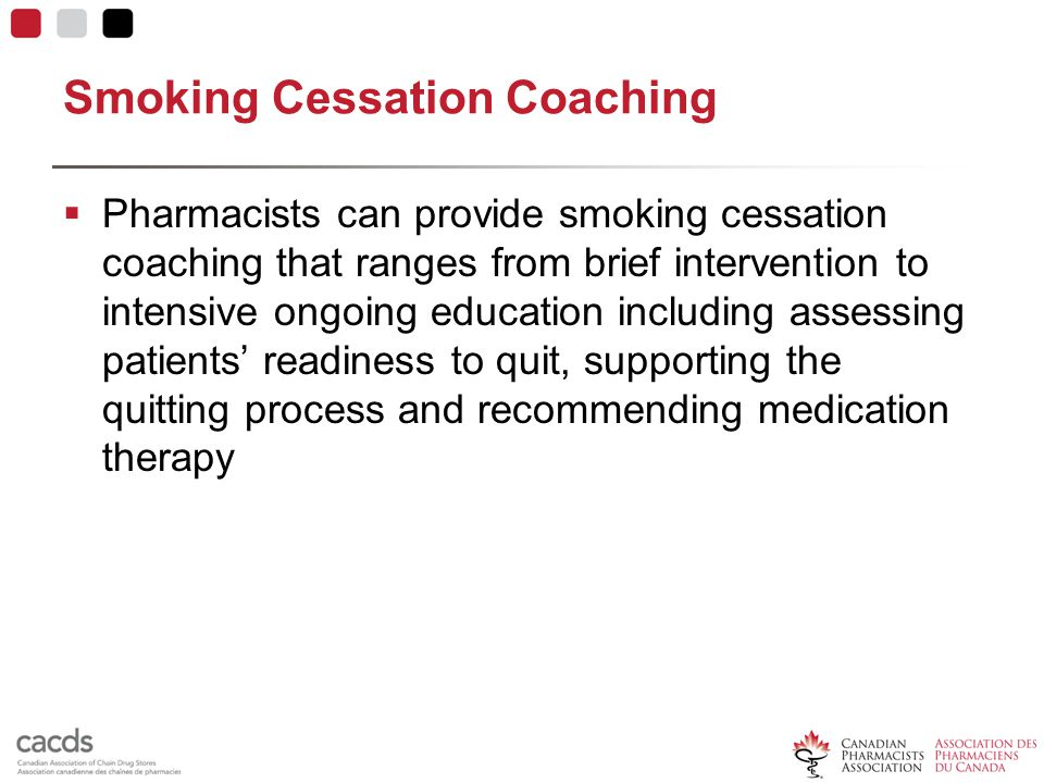 Smoking Cessation Coaching  Pharmacists can provide smoking cessation coaching that ranges from brief intervention to intensive ongoing education including assessing patients' readiness to quit, supporting the quitting process and recommending medication therapy