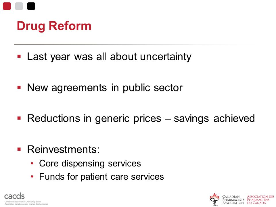 Drug Reform  Last year was all about uncertainty  New agreements in public sector  Reductions in generic prices – savings achieved  Reinvestments: Core dispensing services Funds for patient care services