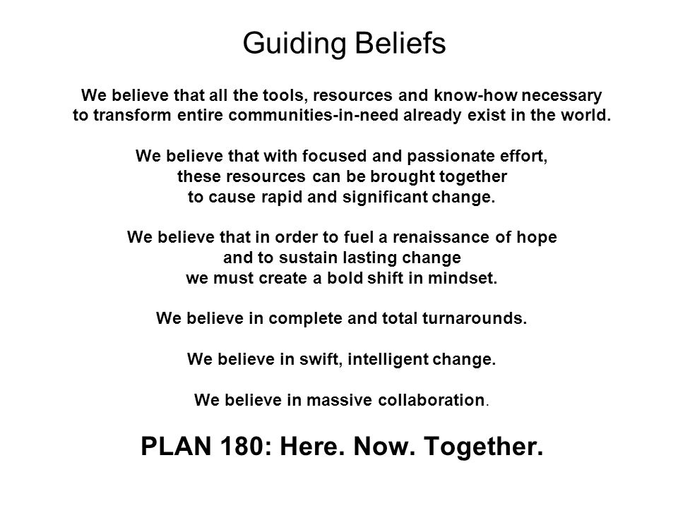 Guiding Beliefs We believe that all the tools, resources and know-how necessary to transform entire communities-in-need already exist in the world. We