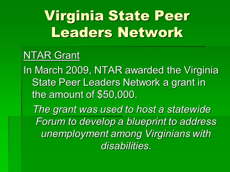 Virginia State Peer Leaders Network NTAR Grant In March 2009, NTAR awarded the Virginia State Peer Leaders Network a grant in the amount of $50,000.