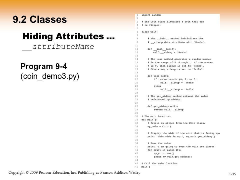 1-15 Copyright © 2009 Pearson Education, Inc. Publishing as Pearson Addison-Wesley 9-15 9.2 Classes Hiding Attributes … __attributeName Program 9-4 (c
