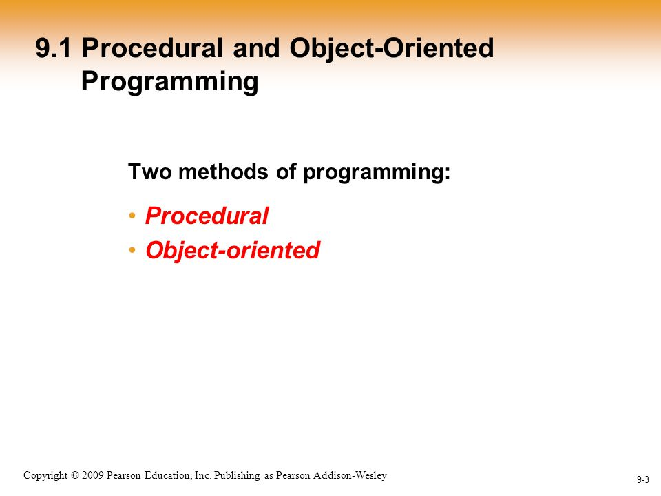 1-3 Copyright © 2009 Pearson Education, Inc. Publishing as Pearson Addison-Wesley 9-3 9.1 Procedural and Object-Oriented Programming Two methods of pr