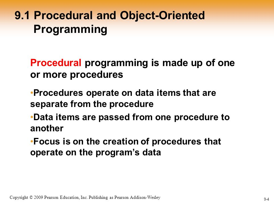 1-4 Copyright © 2009 Pearson Education, Inc. Publishing as Pearson Addison-Wesley 9-4 9.1 Procedural and Object-Oriented Programming Procedural progra