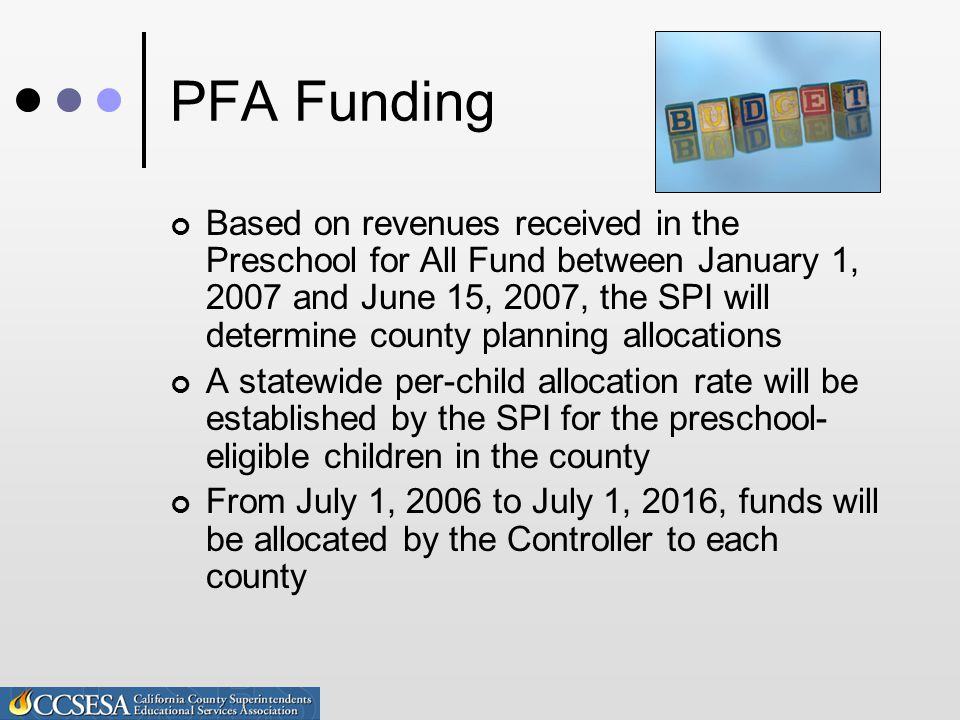 PFA Funding After July 1, 2016, priority for funding shall be to serve children in Preschool for All programs The Controller will allocate funds to each county's account based on children enrolled in the Preschool for All program and the SPI will authorize disbursement of sufficient funds to make expenditures approved in the county's plan
