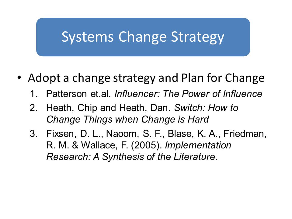 Adopt a change strategy and Plan for Change 1.Patterson et.al.