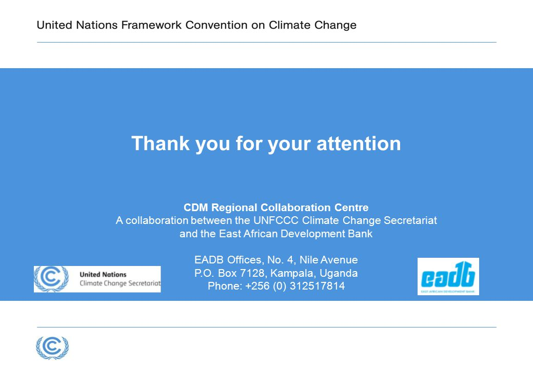 Thank you for your attention CDM Regional Collaboration Centre A collaboration between the UNFCCC Climate Change Secretariat and the East African Development Bank EADB Offices, No.