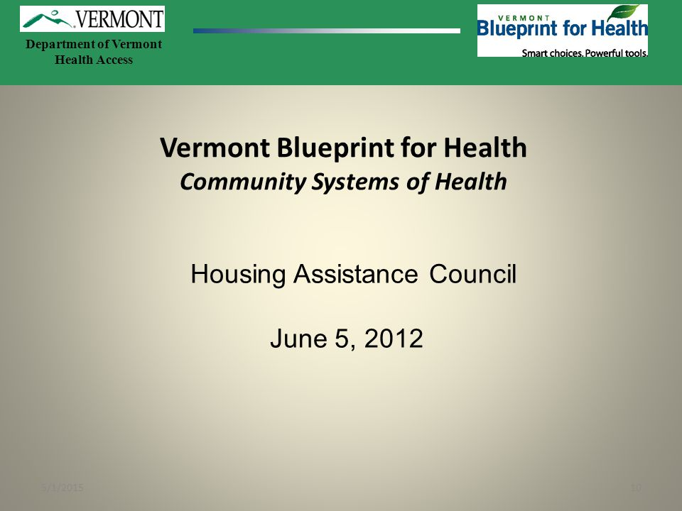 5/1/201510 Department of Vermont Health Access Vermont Blueprint for Health Community Systems of Health Housing Assistance Council June 5, 2012