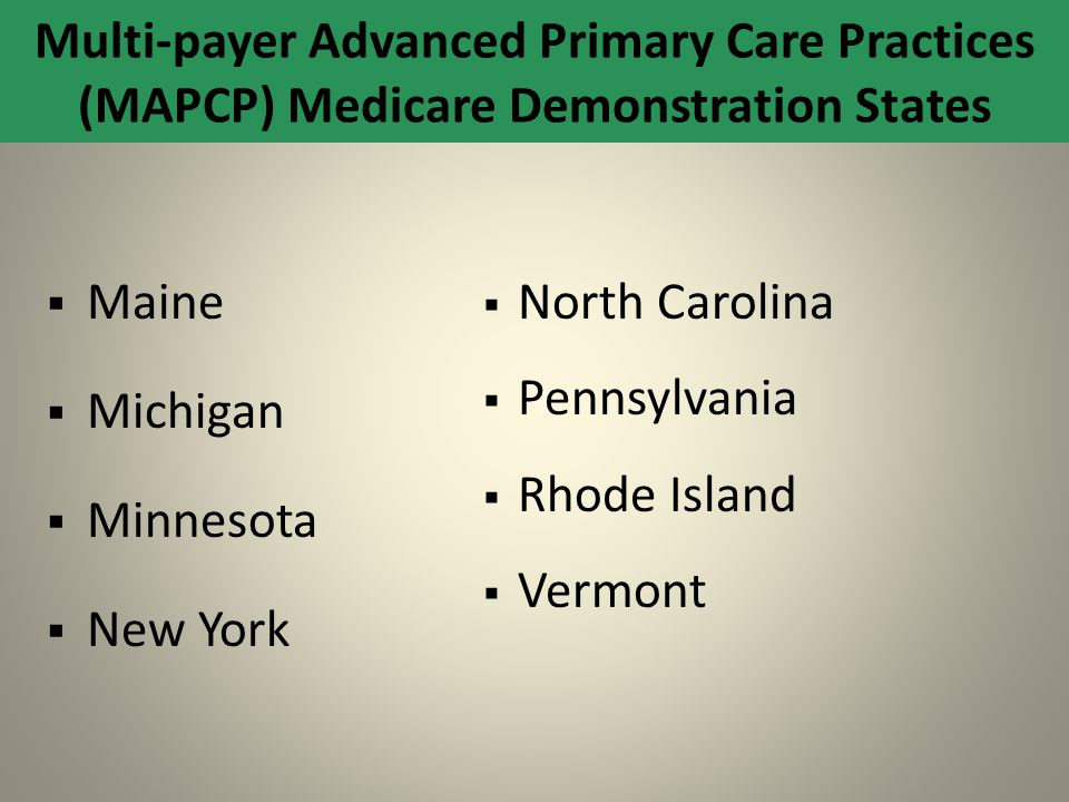 Multi-payer Advanced Primary Care Practices (MAPCP) Medicare Demonstration States  Maine  Michigan  Minnesota  New York  North Carolina  Pennsyl