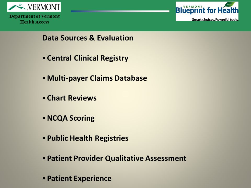 Department of Vermont Health Access Data Sources & Evaluation  Central Clinical Registry  Multi-payer Claims Database  Chart Reviews  NCQA Scoring