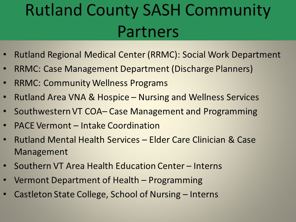 Rutland Regional Medical Center (RRMC): Social Work Department RRMC: Case Management Department (Discharge Planners) RRMC: Community Wellness Programs