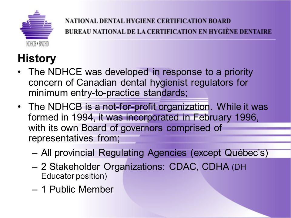 Latest Examination Blueprint Published in September 2011; Reflects the latest National competencies approved by the FDHRA (Federation of Dental Hygiene Regulatory Authorities) ; All exams are based on the 2011 Blueprint Available on the NDHCB website: www.ndhcb.ca/en/forms.php#P4 www.ndhcb.ca/en/forms.php#P4