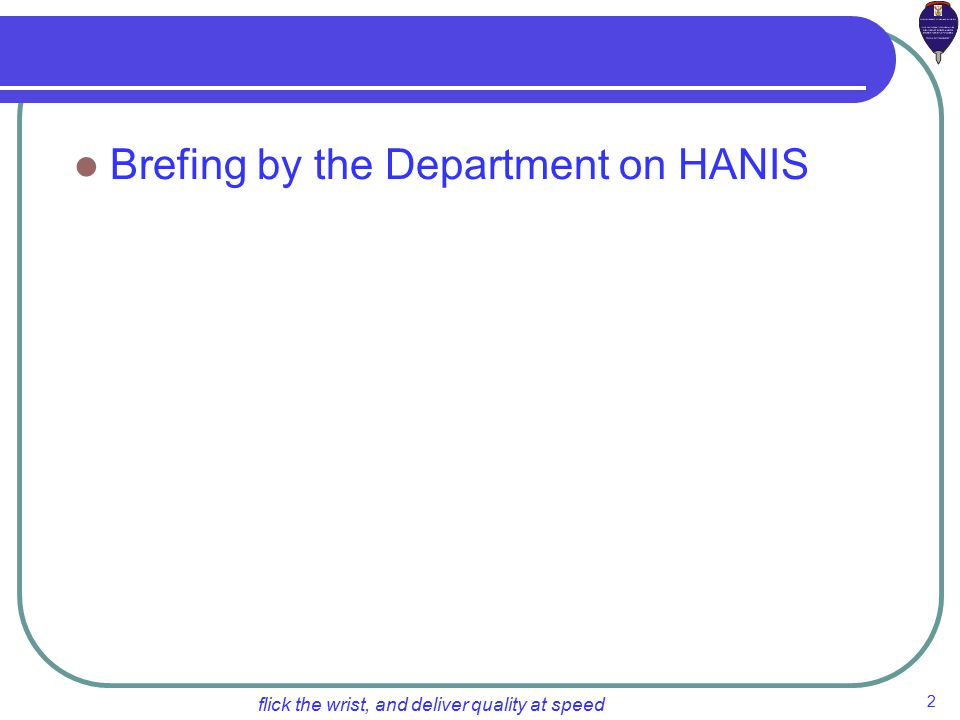 2 flick the wrist, and deliver quality at speed Brefing by the Department on HANIS