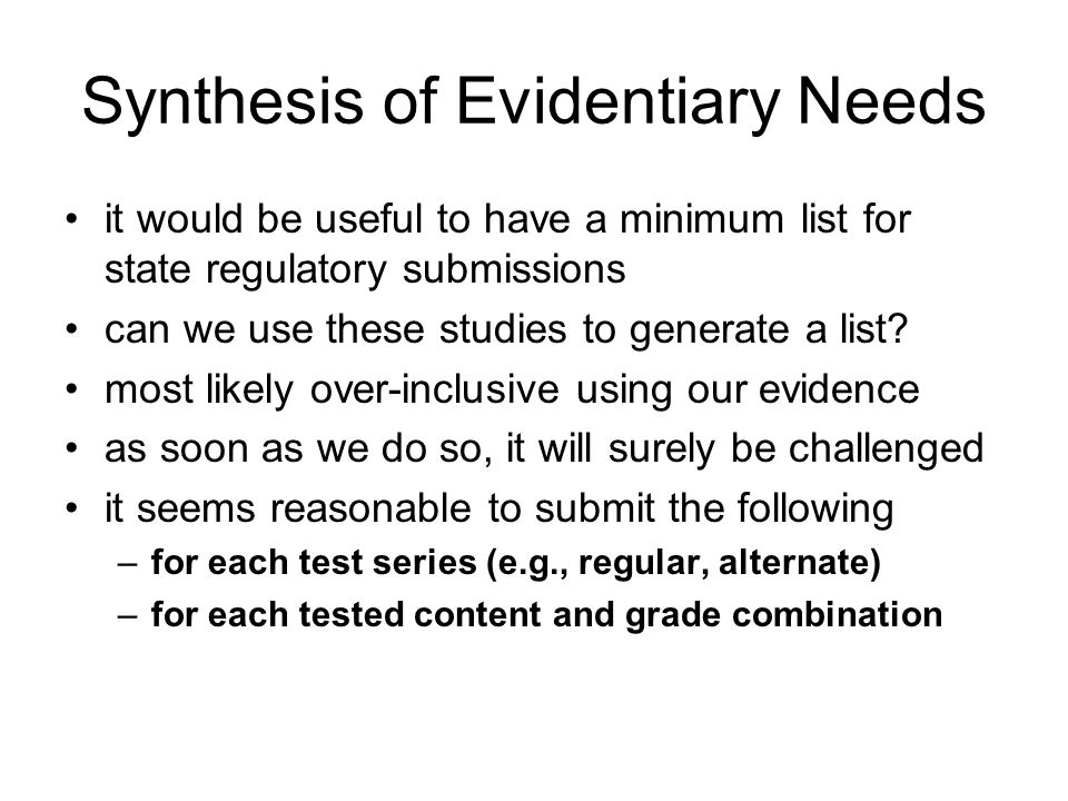 Synthesis of Evidentiary Needs it would be useful to have a minimum list for state regulatory submissions can we use these studies to generate a list.