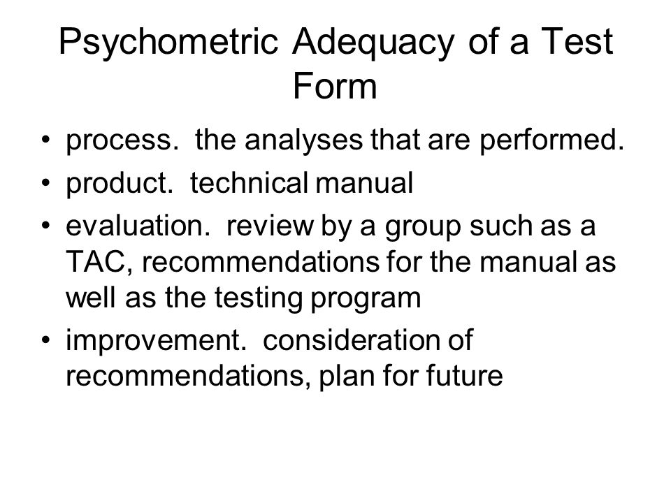 Psychometric Adequacy of a Test Form process. the analyses that are performed.