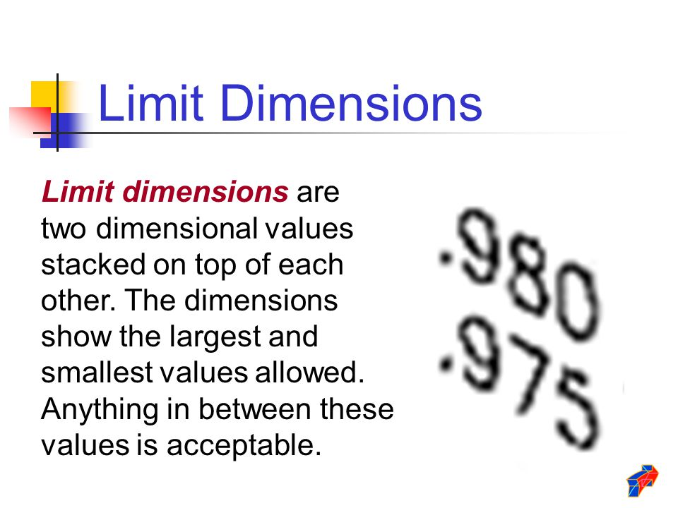 Limit Dimensions Limit dimensions are two dimensional values stacked on top of each other. The dimensions show the largest and smallest values allowed