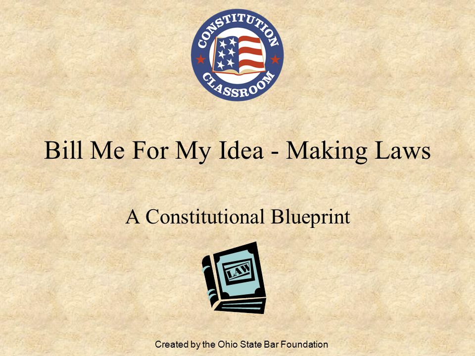 Bill Me For My Idea - Making Laws A Constitutional Blueprint Created by the Ohio State Bar Foundation