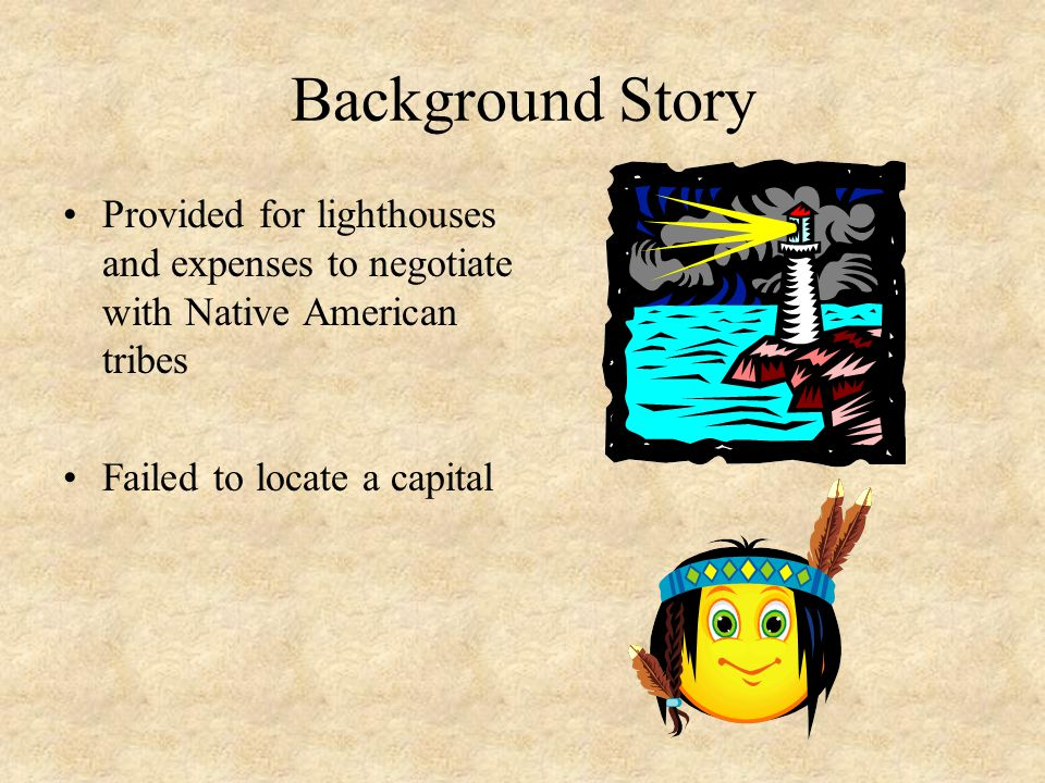 Background Story Provided for lighthouses and expenses to negotiate with Native American tribes Failed to locate a capital