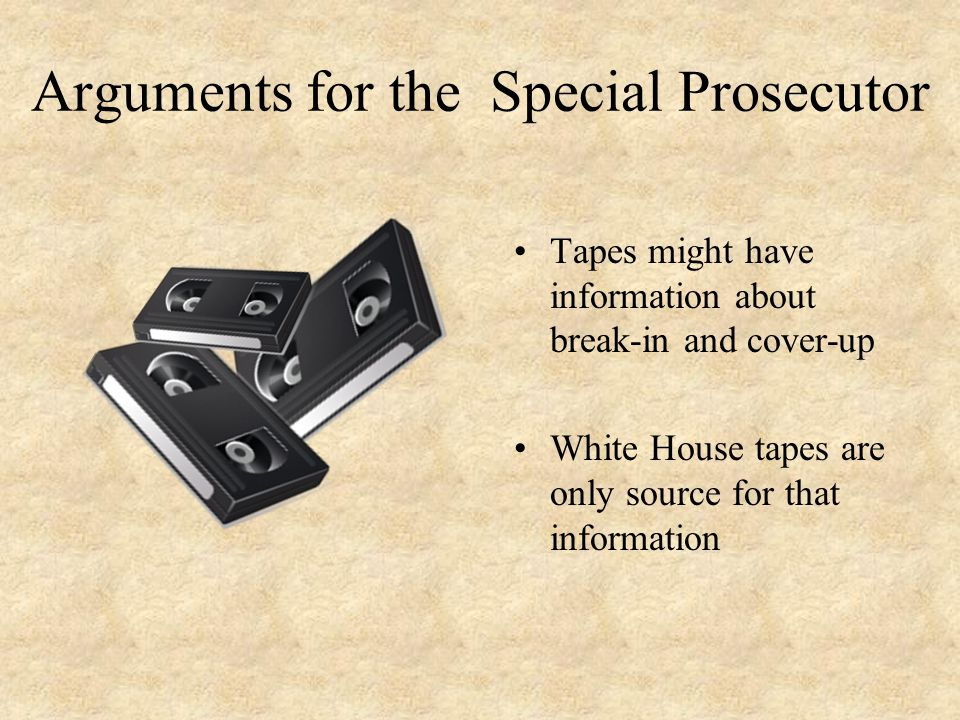 Arguments for the Special Prosecutor Tapes might have information about break-in and cover-up White House tapes are only source for that information