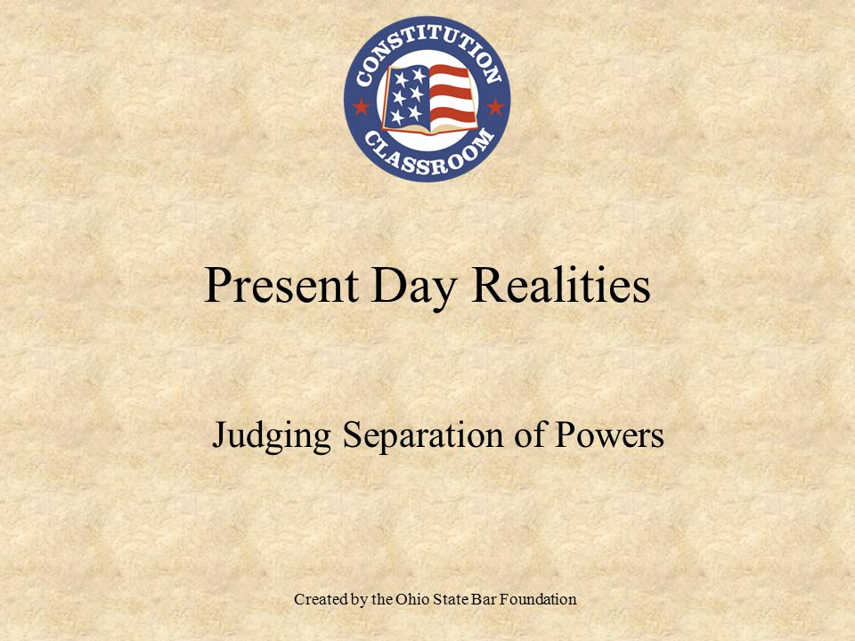 Present Day Realities Created by the Ohio State Bar Foundation Judging Separation of Powers