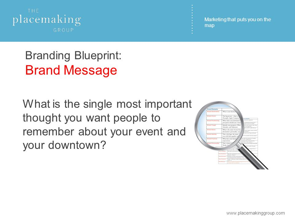 ………… Branding Blueprint: Brand Message What is the single most important thought you want people to remember about your event and your downtown.