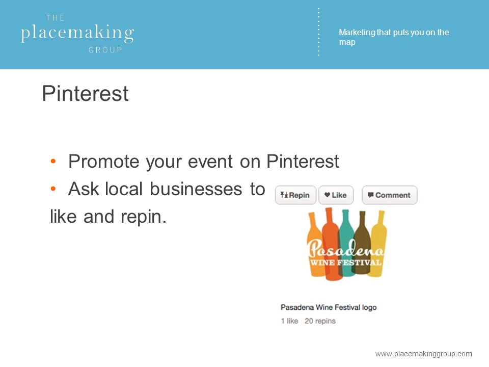 ………… Pinterest Promote your event on Pinterest Ask local businesses to like and repin.