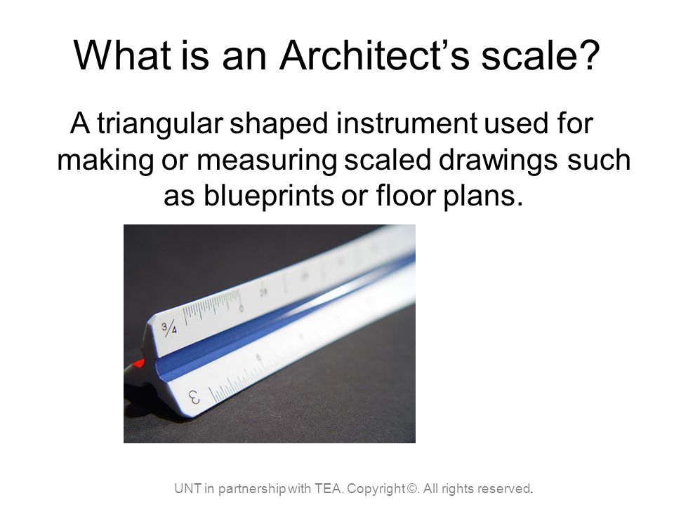 What is an Architect's scale. UNT in partnership with TEA.